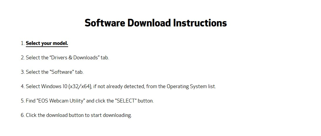 ざっくりとしたダウンロードの流れは以下の通りです。モデルを選ぶ Drivers & Downloadsのタブを選択 Softwareのタブを選択 Windows10の32ビットか64ビットを選択  EOS Webcam Utilityを選択 ダウンロードボタンをクリックしてダウンロード開始
